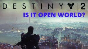 Is Destiny 2 open world?