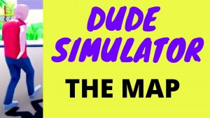 Dude Simulator Map